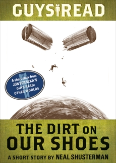 Guys Read: The Dirt on Our Shoes: A Short Story from Guys Read: Other Worlds, Shusterman, Neal