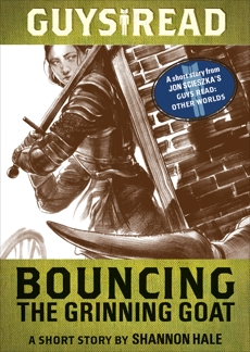 Guys Read: Bouncing the Grinning Goat: A Short Story from Guys Read: Other Worlds, Hale, Shannon