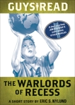 Guys Read: The Warlords of Recess: A Short Story from Guys Read: Other Worlds, Nylund, Eric S.