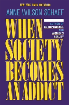 When Society Becomes an Addict, Schaef, Anne Wilson
