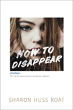How to Disappear, Roat, Sharon Huss