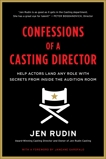 Confessions of a Casting Director: Help Actors Land Any Role with Secrets from Inside the Audition Room, Rudin, Jen