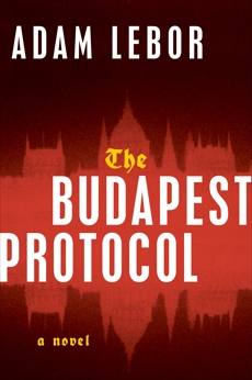 The Budapest Protocol: A Novel, LeBor, Adam
