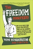 The Freedom Manifesto: How to Free Yourself from Anxiety, Fear, Mortgages, Money, Guilt, Debt, Government, Boredom, Supermarkets, Bills, Melancholy, Pain, Depression, Work, and Waste, Hodgkinson, Tom