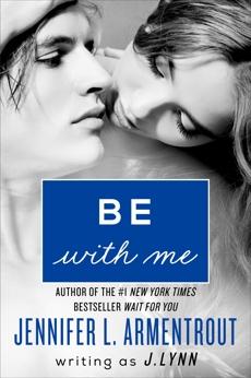 Be with Me: A Novel, Lynn, J.