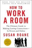 How to Work a Room, 25th Anniversary Edition: The Ultimate Guide to Making Lasting Connections--In Person and Online, RoAne, Susan