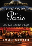Five Nights in Paris: After Dark in the City of Light, Baxter, John
