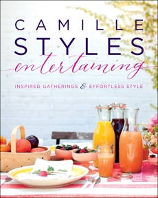 Camille Styles Entertaining: Inspired Gatherings and Effortless Style, Styles, Camille