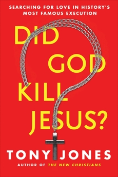 Did God Kill Jesus?: Searching for Love in History's Most Famous Execution, Jones, Tony