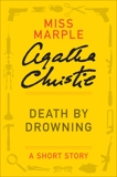 Death by Drowning: (Previously published in the print anthology THE THIRTEEN PROBLEMS), Christie, Agatha
