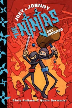 Joey and Johnny, the Ninjas: Get Mooned, Serwacki, Kevin & Pallace, Chris