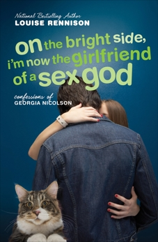 On the Bright Side, I'm Now the Girlfriend of a Sex God: Further Confessions of Georgia Nicolson, Rennison, Louise