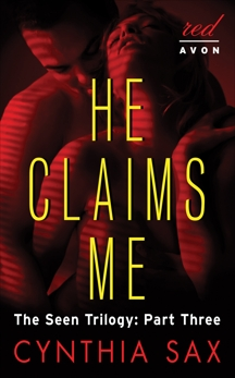 He Claims Me: The Seen Trilogy: Part Three, Sax, Cynthia