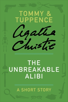 The Unbreakable Alibi: A Tommy & Tuppence Story, Christie, Agatha