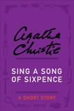Sing a Song of Sixpence: A Short Story, Christie, Agatha