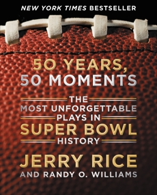 50 Years, 50 Moments: The Most Unforgettable Plays in Super Bowl History, Rice, Jerry & Rice, Jerry & Williams, Randy O.
