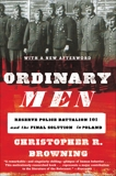 Ordinary Men: Reserve Police Battalion 101 and the Final Solution in Poland, Browning, Christopher R.