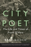 City Poet: The Life and Times of Frank O'Hara, Gooch, Brad