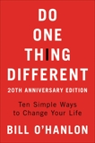 Do One Thing Different: Ten Simple Ways to Change Your Life, O'hanlon, Bill