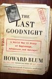 The Last Goodnight: A World War II Story of Espionage, Adventure, and Betrayal, Blum, Howard