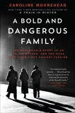 A Bold and Dangerous Family: The Remarkable Story of an Italian Mother, Her Two Sons, and Their Fight Against Fascism, Moorehead, Caroline