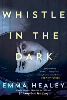 Whistle in the Dark: A Novel, Healey, Emma