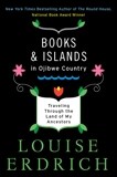 Books and Islands in Ojibwe Country: Traveling Through the Land of My Ancestors, Erdrich, Louise