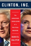 Clinton, Inc.: The Audacious Rebuilding of a Political Machine, Halper, Daniel