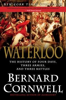 Waterloo: The History of Four Days, Three Armies, and Three Battles, Cornwell, Bernard