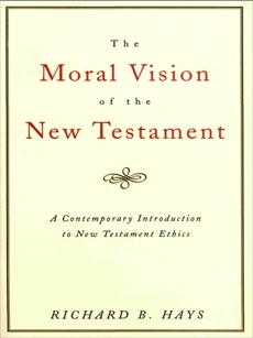 The Moral Vision of the New Testament: Community, Cross, New CreationA Contemporary Introduction to New Testament Ethic, Hays, Richard