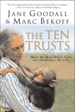 The Ten Trusts: What We Must Do to Care for The Animals We Love, Goodall, Jane & Bekoff, Marc