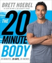 The 20-Minute Body: 20 Minutes, 20 Days, 20 Inches, Hoebel, Brett