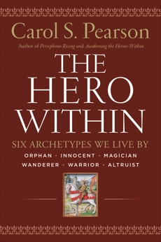 Hero Within - Rev. & Expanded  Ed.: Six Archetypes We Live By, Pearson, Carol S.
