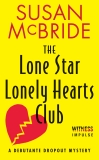 The Lone Star Lonely Hearts Club: A Debutante Dropout Mystery, McBride, Susan