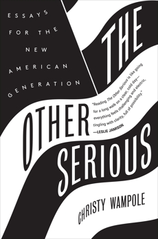 The Other Serious: Essays for the New American Generation, Wampole, Christy