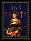 365 Saints: Your Daily Guide to the Wisdom and Wonder of Their Lives, Koenig-Bricker, Woodeene