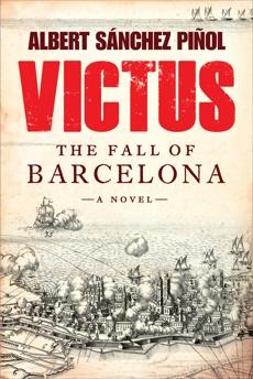 Victus: The Fall of Barcelona, a Novel, Pinol, Albert Sanchez & Pinol, Albert Sanchez & Hahn, Daniel & Bunstead, Thomas