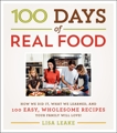 100 Days of Real Food: How We Did It, What We Learned, and 100 Easy, Wholesome Recipes Your Family Will Love, Leake, Lisa