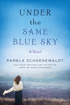 Under the Same Blue Sky: A Novel, Schoenewaldt, Pamela