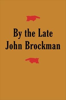 By the Late John Brockman, Brockman, John