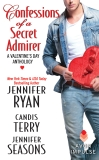 Confessions of a Secret Admirer: A Valentine's Day Anthology, Ryan, Jennifer & Seasons, Jennifer & Terry, Candis