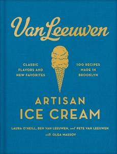 Van Leeuwen Artisan Ice Cream Book, O'Neill, Laura & Van Leeuwen, Benjamin & Van Leeuwen, Peter