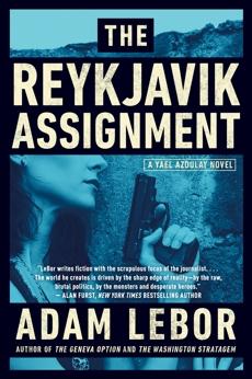 The Reykjavik Assignment: A Yael Azoulay Novel, LeBor, Adam