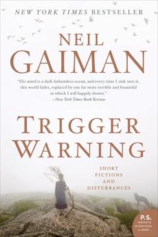 Trigger Warning: Short Fictions and Disturbances, Gaiman, Neil