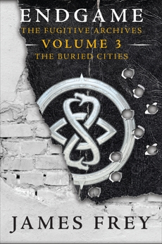 Endgame: The Fugitive Archives Volume 3: The Buried Cities, Frey, James