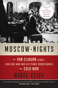 Moscow Nights: The Van Cliburn Story-How One Man and His Piano Transformed the Cold War, Cliff, Nigel