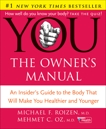 YOU: The Owner's Manual: An Insider's Guide to the Body That Will Make You Healthier and Younger, Roizen, Michael F. & Oz, Mehmet C.