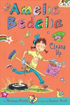 Amelia Bedelia Chapter Book #6: Amelia Bedelia Cleans Up, Parish, Herman