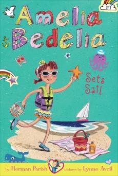 Amelia Bedelia Chapter Book #7: Amelia Bedelia Sets Sail, Parish, Herman