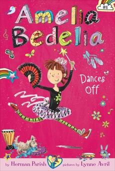Amelia Bedelia Chapter Book #8: Amelia Bedelia Dances Off, Parish, Herman
